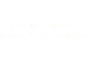Specialties: Plumbing, Roofing, Painting and More.