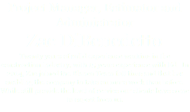 Project Manager, Estimator and Administrator Zac DiBenedetto Twenty years of solid experience working in the construction industry, with 15 years experience with Ed. In 2014, Zac joined the Blanco Team full time and that has enabling the company to take on more work than before. While still provide the level of service our clients have come to expect from us.