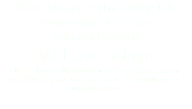 Office Manager (Including HR, Accounting & Project Administration) Melissa Zelaya She has been with Blanco since 2002. Before that, she worked for 15 years as a Construction Administrator for a major developer.